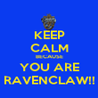 KEEP CALM BECAUSE YOU ARE RAVENCLAW!! - Personalised Poster large