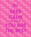 KEEP CALM BECAUSE YOU ARE THE BEST - Personalised Poster large