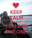 KEEP CALM BECAUSE YOU ARE THE ONE - Personalised Poster large