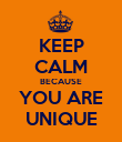 KEEP CALM BECAUSE YOU ARE UNIQUE - Personalised Poster large
