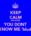 KEEP CALM BECAUSE YOU DONT KNOW ME 'blud' - Personalised Poster large