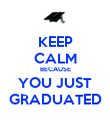 KEEP CALM BECAUSE YOU JUST GRADUATED - Personalised Poster large