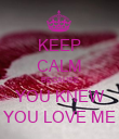 KEEP CALM BECAUSE YOU KNEW YOU LOVE ME - Personalised Poster large