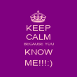 KEEP CALM BECAUSE YOU KNOW ME!!!:) - Personalised Poster large