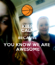 KEEP CALM BECAUSE YOU KNOW WE ARE  AWESOME - Personalised Poster large