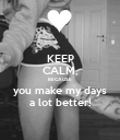 KEEP CALM, BECAUSE you make my days a lot better! - Personalised Poster large