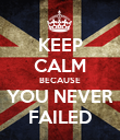 KEEP CALM BECAUSE YOU NEVER FAILED - Personalised Poster large