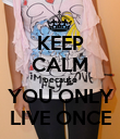 KEEP CALM because YOU ONLY LIVE ONCE - Personalised Poster large