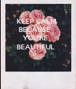 KEEP CALM  BECAUSE    YOU'RE BEAUTIFUL - Personalised Poster large