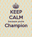 KEEP CALM because you're Champion  - Personalised Poster large