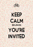 KEEP CALM BECAUSE YOU'RE INVITED - Personalised Poster large