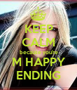 KEEP CALM because you're M HAPPY ENDING - Personalised Poster large