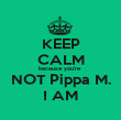 KEEP CALM because you're  NOT Pippa M. I AM - Personalised Poster large