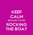 KEEP CALM BECAUSE YOU'RE ROCKING THE BOAT - Personalised Poster large