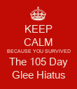 KEEP CALM BECAUSE YOU SURVIVED The 105 Day Glee Hiatus - Personalised Poster large