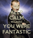 KEEP CALM BECAUSE YOU WERE FANTASTIC - Personalised Poster large