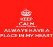 KEEP CALM BECAUSE YOU WILL ALWAYS HAVE A PLACE IN MY HEART - Personalised Poster large