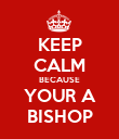 KEEP CALM BECAUSE YOUR A BISHOP - Personalised Poster large