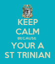 KEEP CALM BECAUSE  YOUR A ST TRINIAN - Personalised Poster large