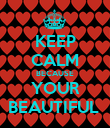 KEEP CALM BECAUSE YOUR BEAUTIFUL  - Personalised Poster large
