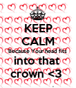KEEP CALM Because Your head fits  into that  crown <3  - Personalised Poster large