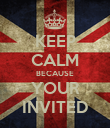 KEEP CALM BECAUSE YOUR INVITED - Personalised Poster large