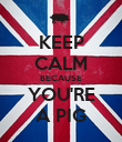 KEEP CALM BECAUSE YOU'RE A PIG - Personalised Poster large