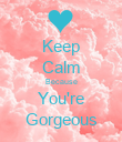 Keep Calm Because You're Gorgeous - Personalised Poster large