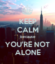 KEEP CALM because YOU'RE NOT ALONE - Personalised Poster large