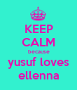 KEEP CALM because yusuf loves ellenna - Personalised Poster large