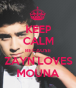 KEEP CALM BECAUSE ZAYN LOVES MOUNA - Personalised Poster small