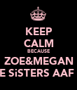 KEEP CALM BECAUSE ZOE&MEGAN ARE SiSTERS AAF XX - Personalised Poster large