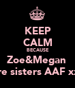 KEEP CALM BECAUSE Zoe&Megan  Are sisters AAF xxx - Personalised Poster large