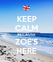 KEEP CALM BECAUSE ZOE'S HERE - Personalised Poster large