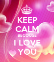 KEEP CALM BECOUSE I LOVE YOU - Personalised Poster large