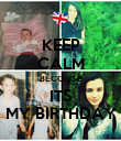 KEEP CALM BECOUSE ITS MY BIRTHDAY - Personalised Poster large