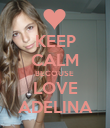 KEEP CALM BECOUSE  LOVE ADELINA - Personalised Poster large