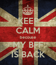 KEEP CALM becouse MY BFF IS BACK - Personalised Poster large