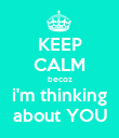 KEEP CALM becoz i'm thinking about YOU - Personalised Poster large