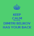 KEEP CALM BECUASE DIMITRI BELIKOV HAS YOUR BACK - Personalised Poster large