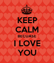 KEEP CALM BECUASE I LOVE YOU - Personalised Poster small