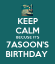 KEEP CALM BECUSE IT'S 7ASOON'S BIRTHDAY  - Personalised Poster large