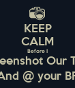 KEEP CALM Before I Screenshot Our Text And @ your BF - Personalised Poster small