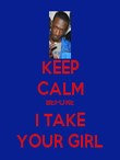 KEEP CALM BEFORE I TAKE YOUR GIRL - Personalised Poster large