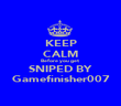 KEEP CALM Before you get  SNIPED BY Gamefinisher007 - Personalised Poster large