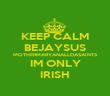 KEEP CALM BEJAYSUS MOTHERMARYANALLDASAINTS IM ONLY IRISH - Personalised Poster large