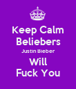Keep Calm Beliebers Justin Bieber Will Fuck You - Personalised Poster small