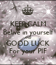 KEEP CALM Belive in yourself AND GOOD LUCK For your PIF - Personalised Poster large