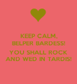 KEEP CALM, BELPER BARDESS!  YOU SHALL ROCK AND WED IN TARDIS! - Personalised Poster large