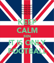 KEEP CALM BEN IT IS ONLY FOOTBALL - Personalised Poster large